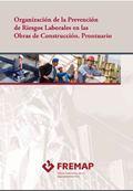 Organización de la Prevención de Riesgos Laborales en las obras de construcción. Prontuario