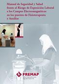 Manual de seguridad y salud frente al riesgo de exposición laboral a los campos electromagnéticos en los puestos de fisioterapeuta y auxiliar